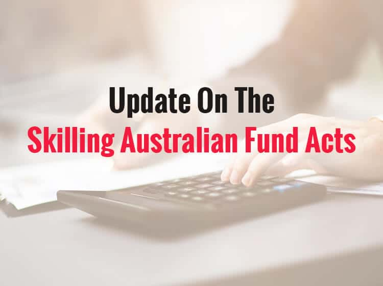 Update on the Skilling Australian Fund Acts